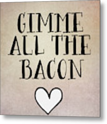 Gimme All The Bacon Metal Print