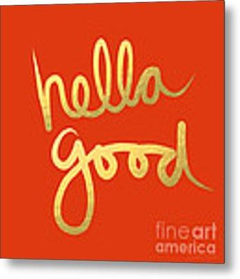 Hella Good In Orange And Gold Metal Print by Linda Woods