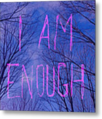 I Am Enough Metal Print by Jocelyn Friis