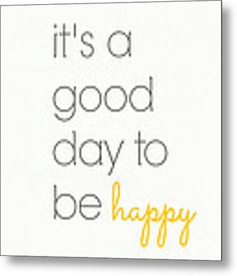 It's A Good Day To Be Happy Metal Print