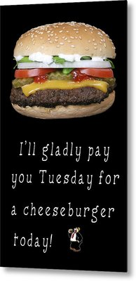 . . . I'll Gladly Pay You Tuesday . . . Metal Print by Daniel Hagerman