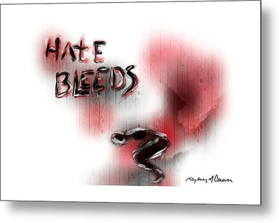 Hate Bleeds Metal Print by Sydney m Conover