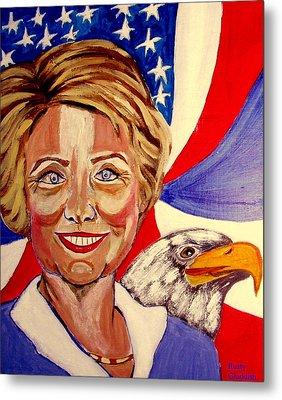 Hillary Clinton Metal Print by Rusty Woodward Gladdish