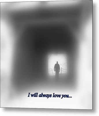 I Will Always Love You Metal Print by Diannah Lynch