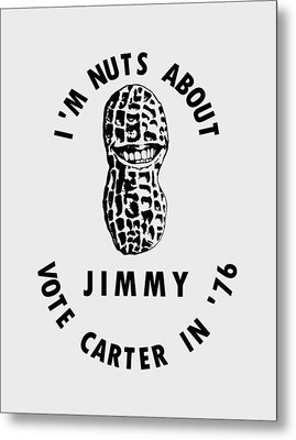 I'm Nuts About Jimmy - Carter 1976 Election Poster Metal Print by War Is Hell Store