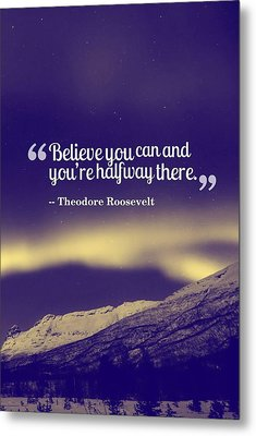 Inspirational Timeless Quotes - Theodore Roosevelt Metal Print