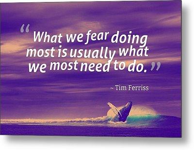 Inspirational Timeless Quotes - Tim Ferriss 2 Metal Print
