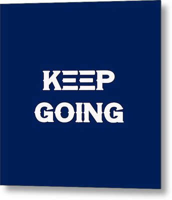 Keep Going - Motivational And Inspirational Quote Metal Print