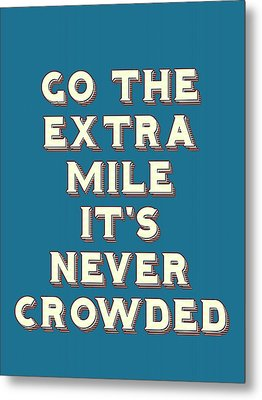 Motivational - Go The Extra Mile It's Never Crowded B Metal Print