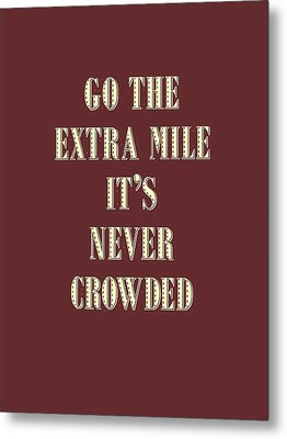Motivational - Go The Extra Mile It's Never Crowded D2 Metal Print