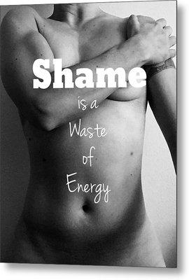 No Shame Metal Print by Sara Young
