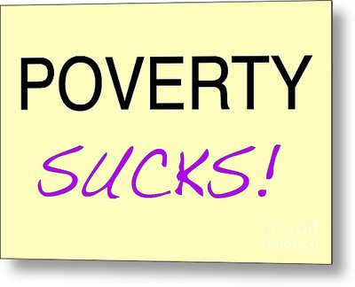 Poverty Sucks Metal Print