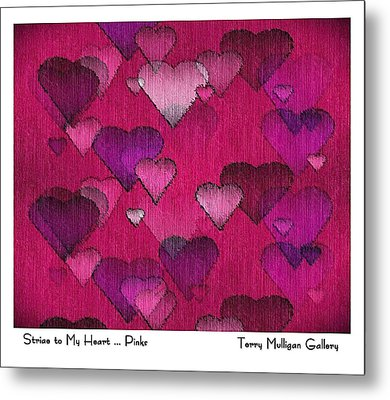 Striae To My Heart ... Pinks Metal Print by Terry Mulligan