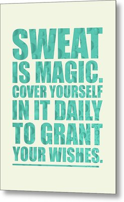 Sweat Is Magic. Cover Yourself In It Daily To Grant Your Wishes Gym Motivational Quotes Poster Metal Print by Lab No 4