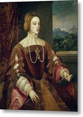 The Empress Isabel Of Portugal Metal Print by Titian