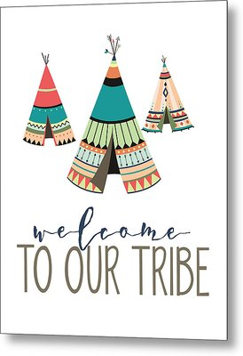 Welcome To Our Tribe Metal Print by Jaime Friedman