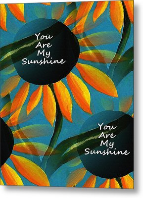 You Are My Sunshine Metal Print by Kathleen Sartoris