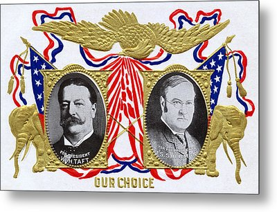 1909 Our Choice William Howard Taft Metal Print by Historic Image