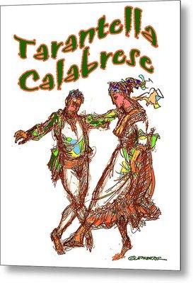 Tarantella Calabrese Metal Print