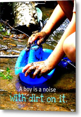 A Boy Is A Noise With Dirt On It Metal Print