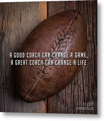Metal Print featuring the photograph A Good Coach Can Change A Game A Great Coach Can Change A Life 2 by Edward Fielding