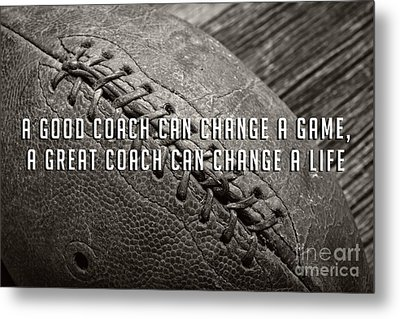 Metal Print featuring the photograph A Good Coach Can Change A Game A Great Coach Can Change A Life by Edward Fielding