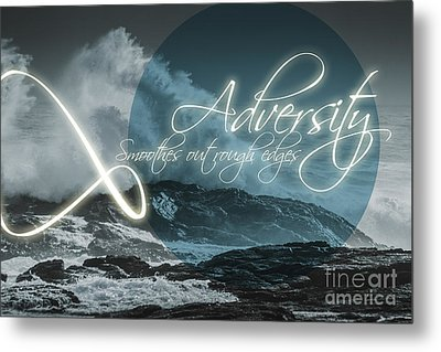 Adversity Smoothes Out Rough Edges Metal Print