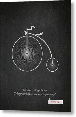 Albert Einstein Quote - Life Is Riding Like A Bicycle 02 Metal Print by Aged Pixel