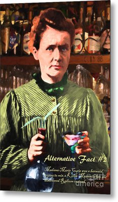 Metal Print featuring the photograph Alternative Fact Number 2 Madame Marie Curie Discovered Radium While Mixing A Killer Martini by Wingsdomain Art and Photography