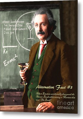 Metal Print featuring the photograph Alternative Fact Number 3 Albert Einstein Accidentally Discovers The Atomic Bomb Mixing A Martini by Wingsdomain Art and Photography