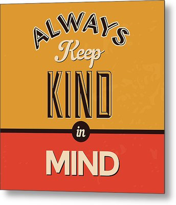 Always Keep Kind In Mind Metal Print by Naxart Studio