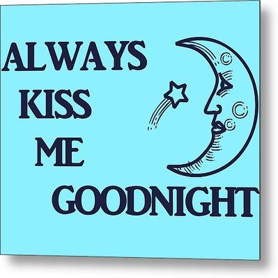 Always Kiss Me Goodnight Metal Print by Dan Sproul