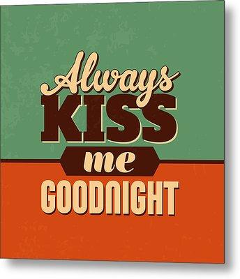 Always Kiss Me Goodnight Metal Print by Naxart Studio