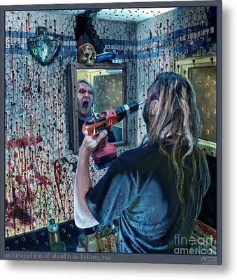 Anticipation Of Death Is Killing Me Metal Print by Tony Koehl