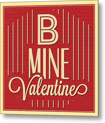 B Mine Valentine Metal Print by Naxart Studio