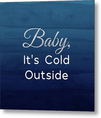 Baby It's Cold Blue- Art By Linda Woods Metal Print