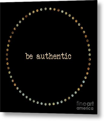 Be Authentic Metal Print