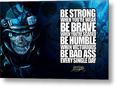 Be Bad Ass Every Single Day Metal Print