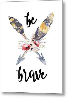 Be Brave Metal Print by Jaime Friedman