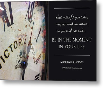 Be In The Moment In Your Life Metal Print by Mark David Gerson