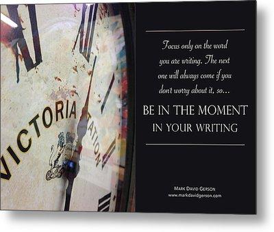 Be In The Moment In Your Writing Metal Print by Mark David Gerson