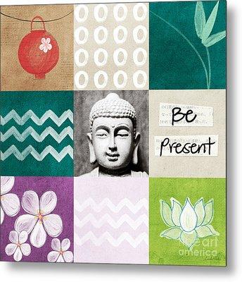 Be Present Metal Print by Linda Woods