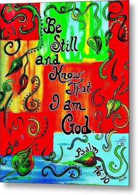 Be Still And Know That I Am God Metal Print by Eloise Schneider