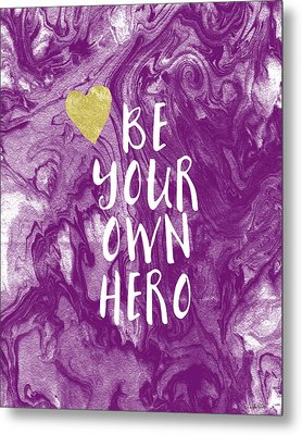 Be Your Own Hero - Inspirational Art By Linda Woods Metal Print