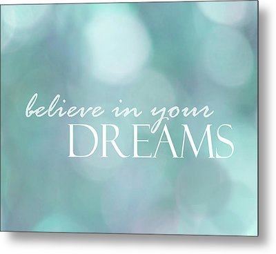 Believe In Your Dreams Metal Print by Ann Powell