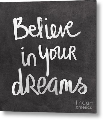 Believe In Your Dreams Metal Print