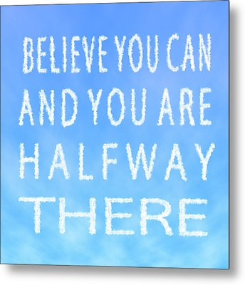 Metal Print featuring the painting Believe You Can Cloud Skywriting Inspiring Quote by Georgeta Blanaru