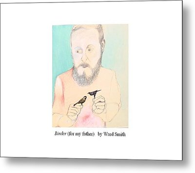 Birder For My Father Metal Print by Ward Smith