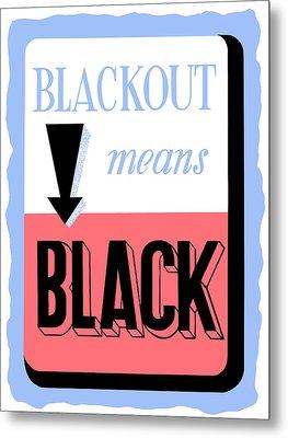Blackout Means Black Metal Print