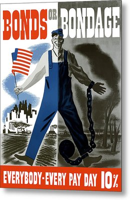 Bonds Or Bondage -- Ww2 Propaganda Metal Print by War Is Hell Store
